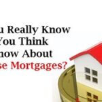 Do You Really Know What You Think You Know About Reverse Mortgages?